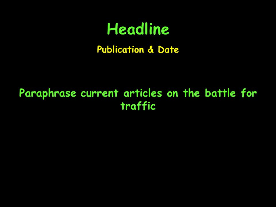Headline Paraphrase current articles on the battle for traffic Publication & Date