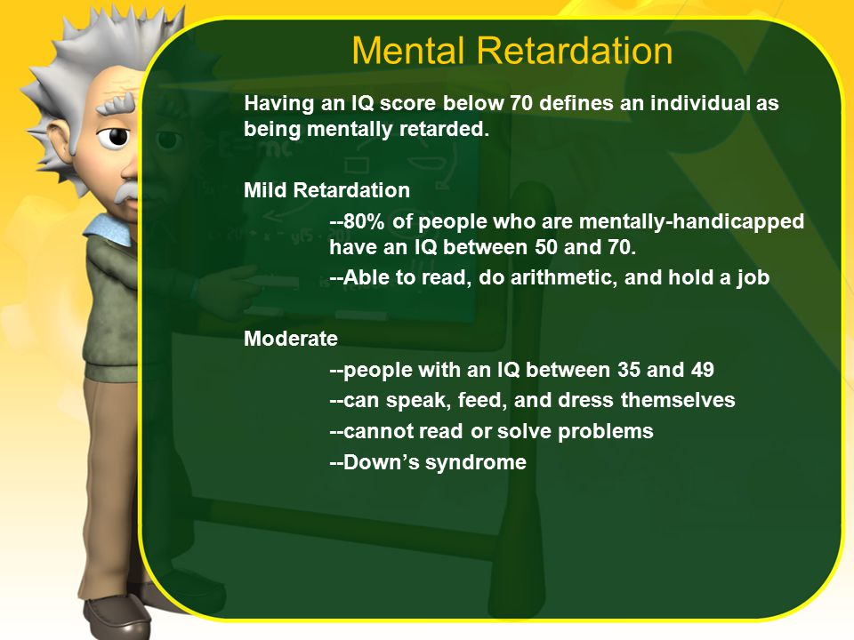 Mental Retardation Having an IQ score below 70 defines an individual as being mentally retarded.