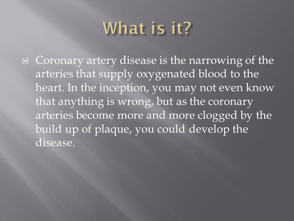  Coronary artery disease is the narrowing of the arteries that supply oxygenated blood to the heart.