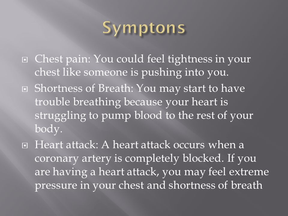 Chest pain: You could feel tightness in your chest like someone is pushing into you.