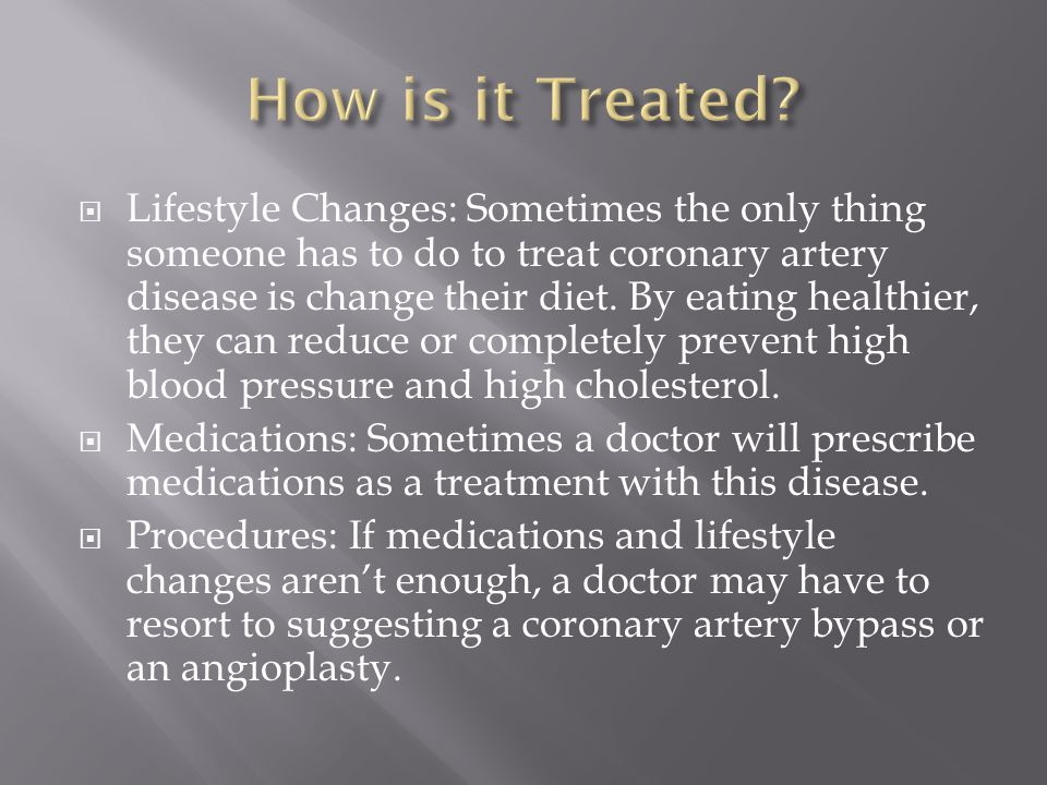  Lifestyle Changes: Sometimes the only thing someone has to do to treat coronary artery disease is change their diet.