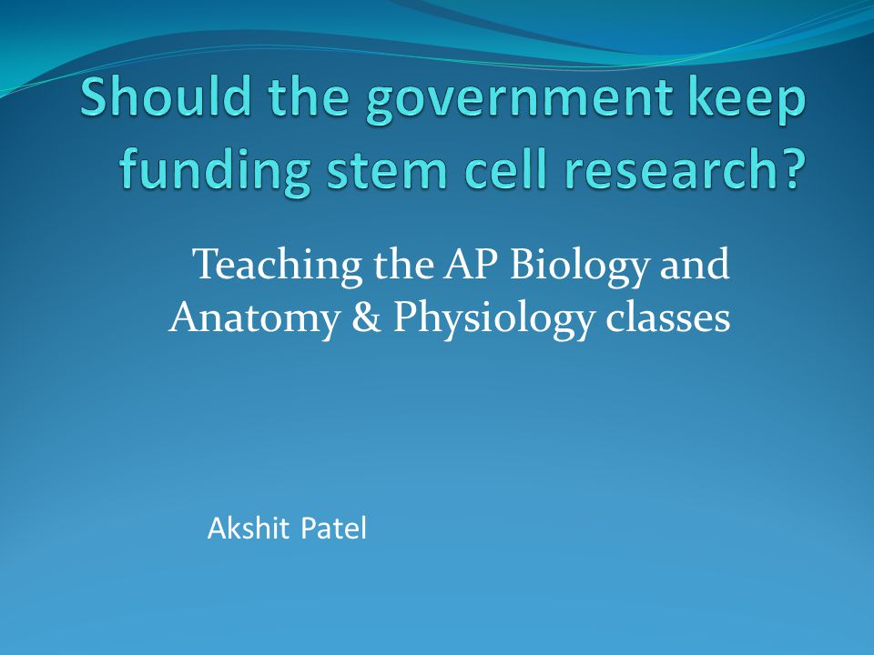 Teaching the AP Biology and Anatomy & Physiology classes Akshit ...