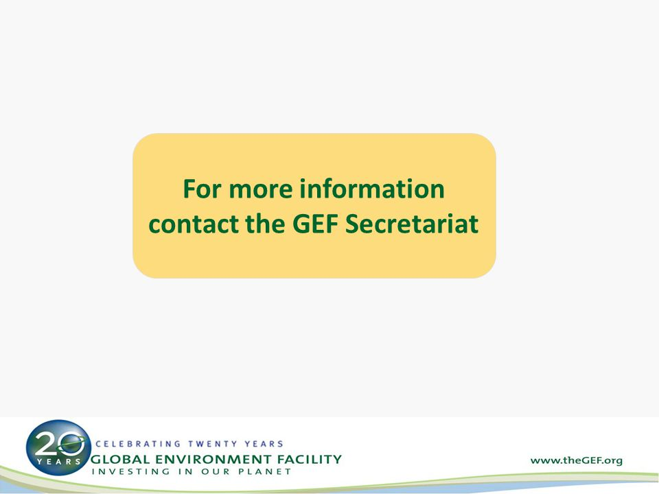 For more information contact the GEF Secretariat