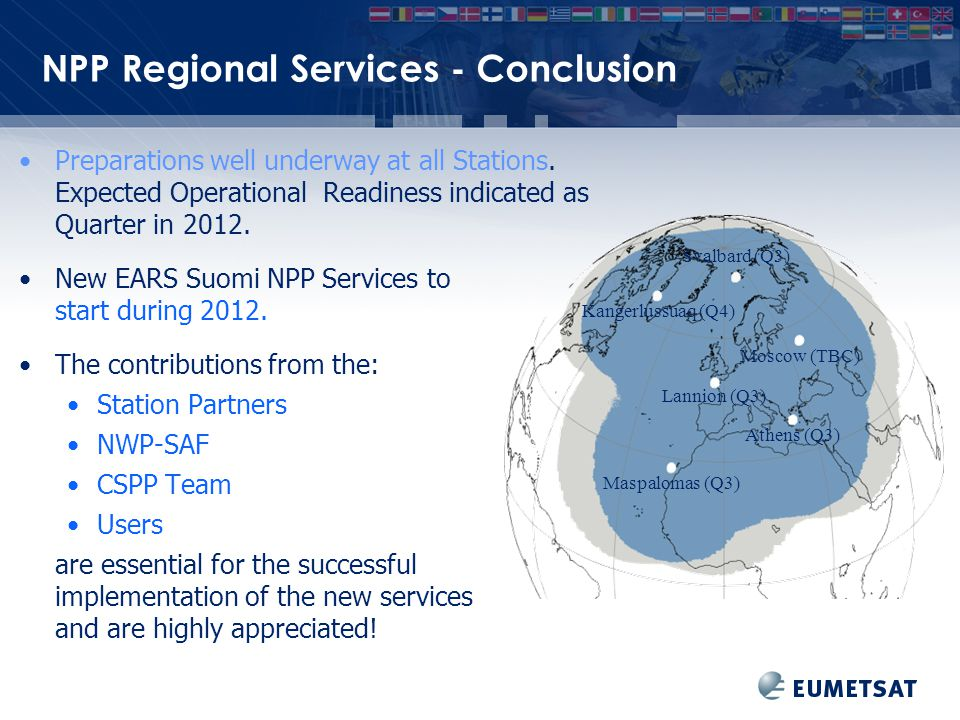 NPP Regional Services - Conclusion Kangerlussuaq (Q4) Svalbard (Q3) Athens (Q3) Lannion (Q3) Moscow (TBC) Maspalomas (Q3) Preparations well underway at all Stations.