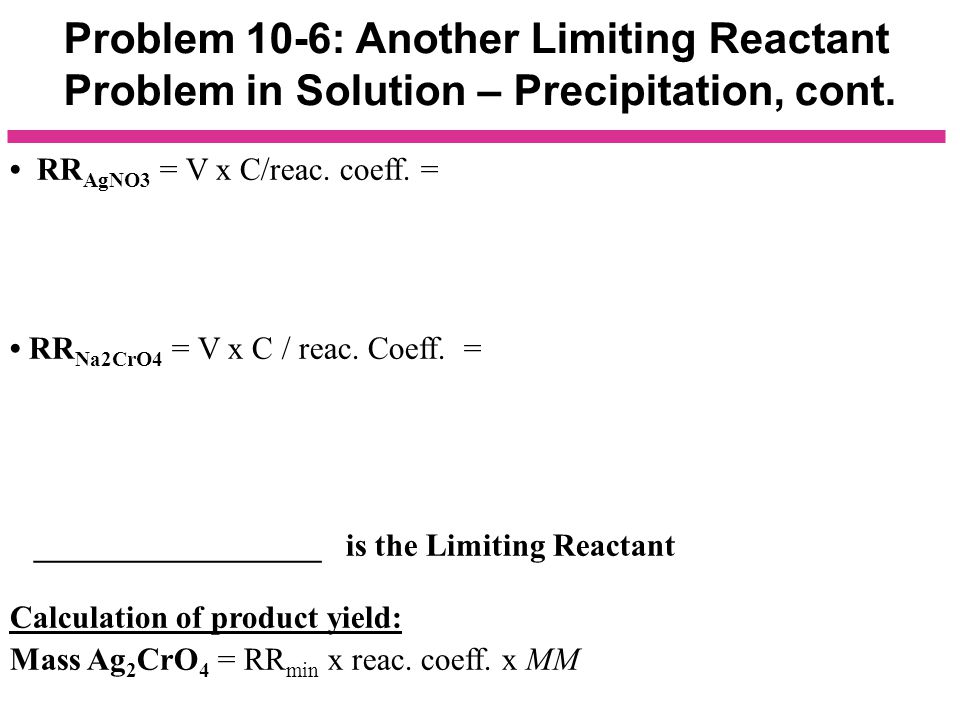 Problem 10-6: Another Limiting Reactant Problem in Solution – Precipitation, cont.