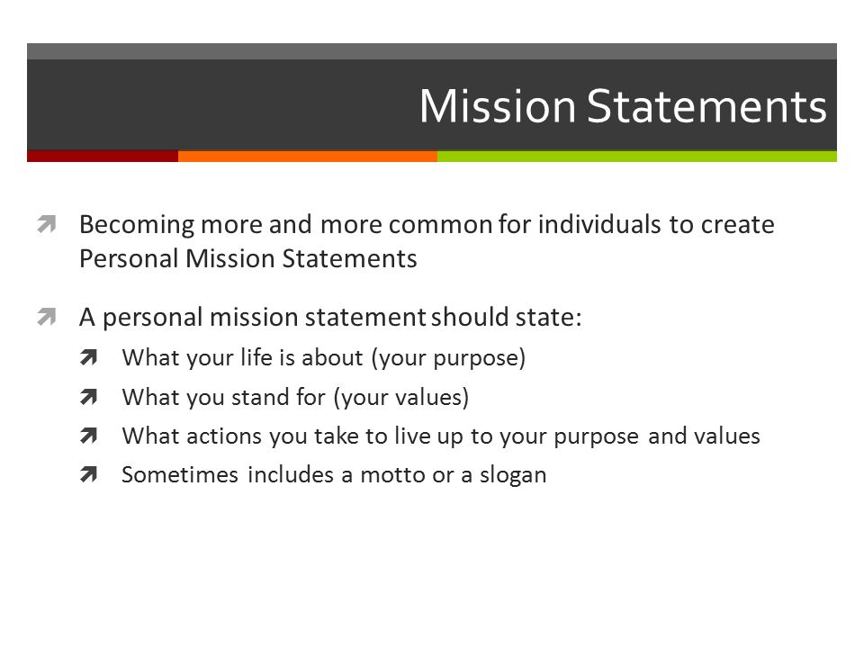 personal mission statements Understand the benefits of writing your personal mission statement writing a personal mission statement can help you in many ways such as learning more about yourself, expressing your goals clearly, and becoming the person you want to be.