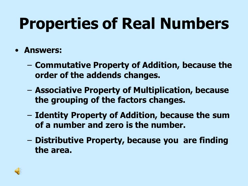 Properties of Real Numbers Example – Identifying Properties –Name the property that each equation illustrates.