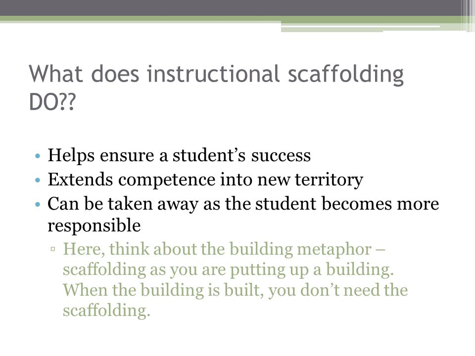 Instructional Scaffolding What Does Instructional Scaffolding Do