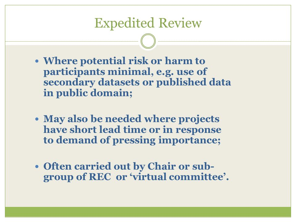 Expedited Review Where potential risk or harm to participants minimal, e.g.