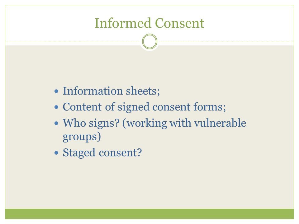 Informed Consent Information sheets; Content of signed consent forms; Who signs.