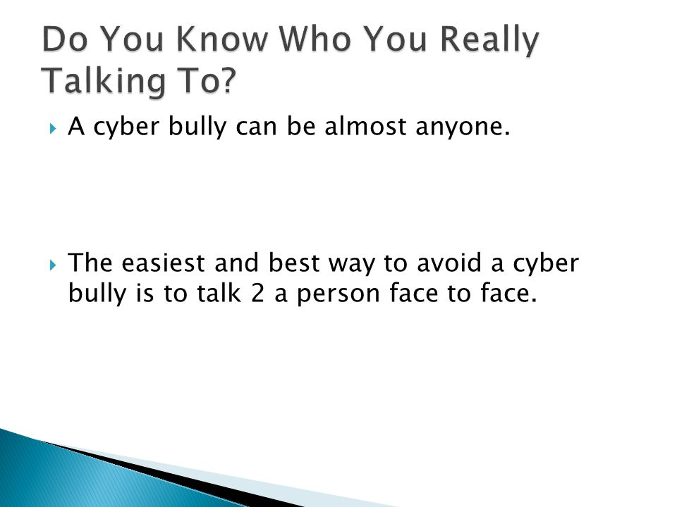  A cyber bully can be almost anyone.