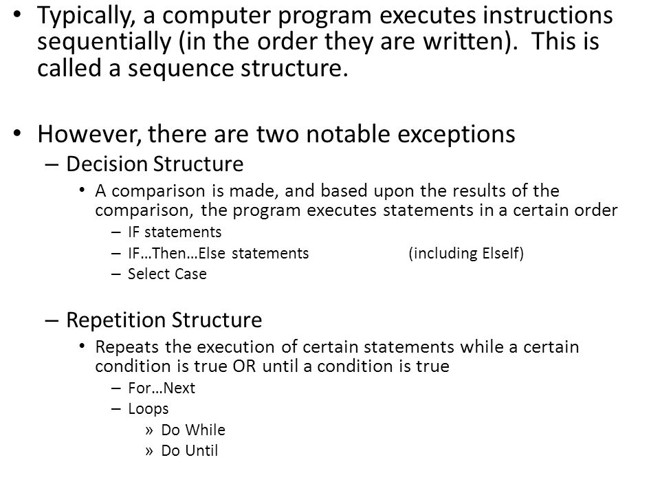 Typically, a computer program executes instructions sequentially (in the order they are written).