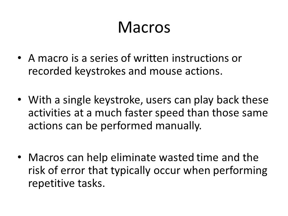 Macros A macro is a series of written instructions or recorded keystrokes and mouse actions.