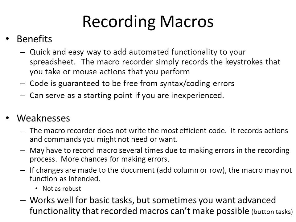 Recording Macros Benefits – Quick and easy way to add automated functionality to your spreadsheet.
