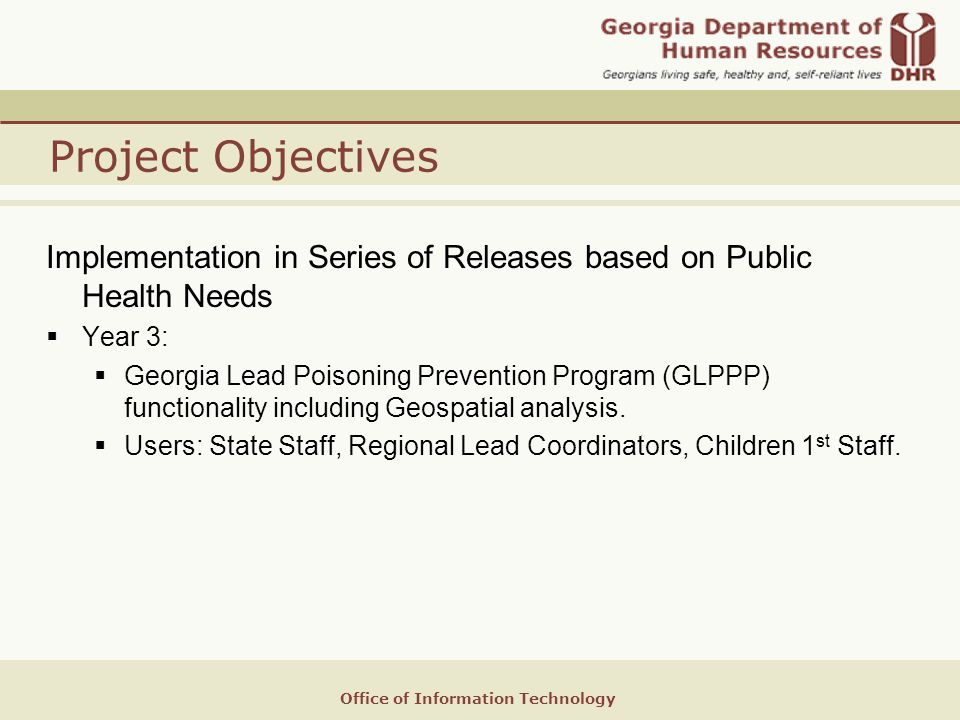 Office of Information Technology Project Objectives Implementation in Series of Releases based on Public Health Needs  Year 3:  Georgia Lead Poisoning Prevention Program (GLPPP) functionality including Geospatial analysis.