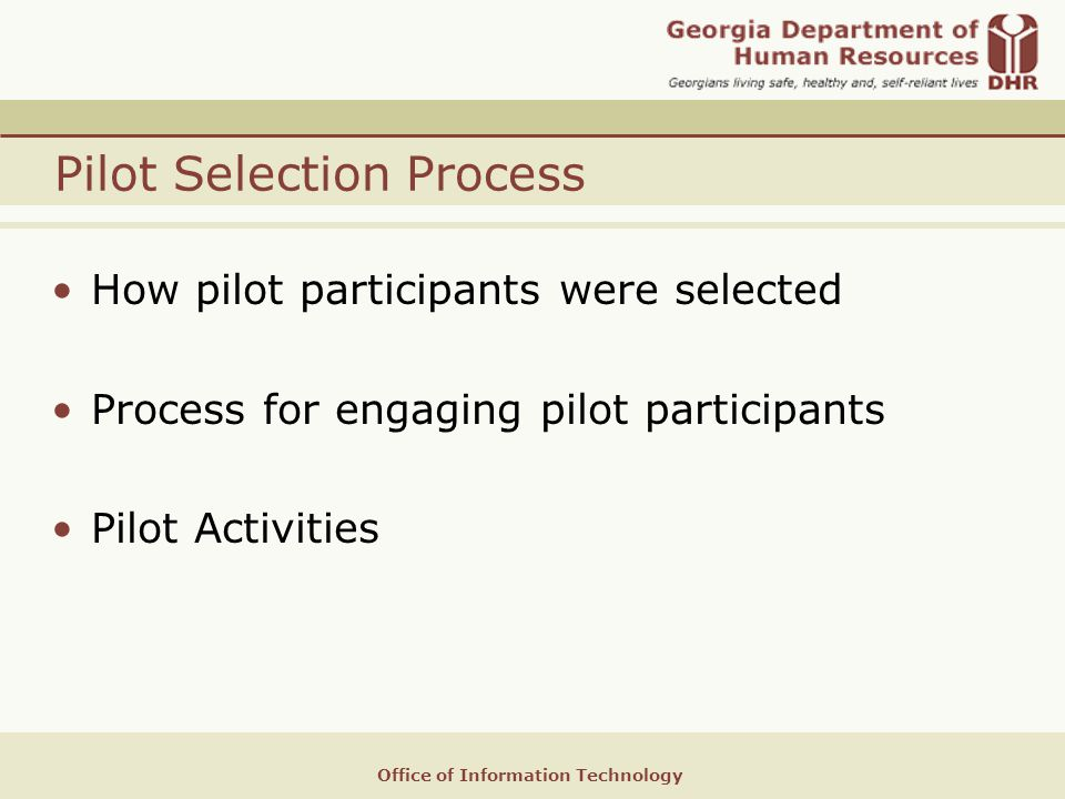 Office of Information Technology Pilot Selection Process How pilot participants were selected Process for engaging pilot participants Pilot Activities