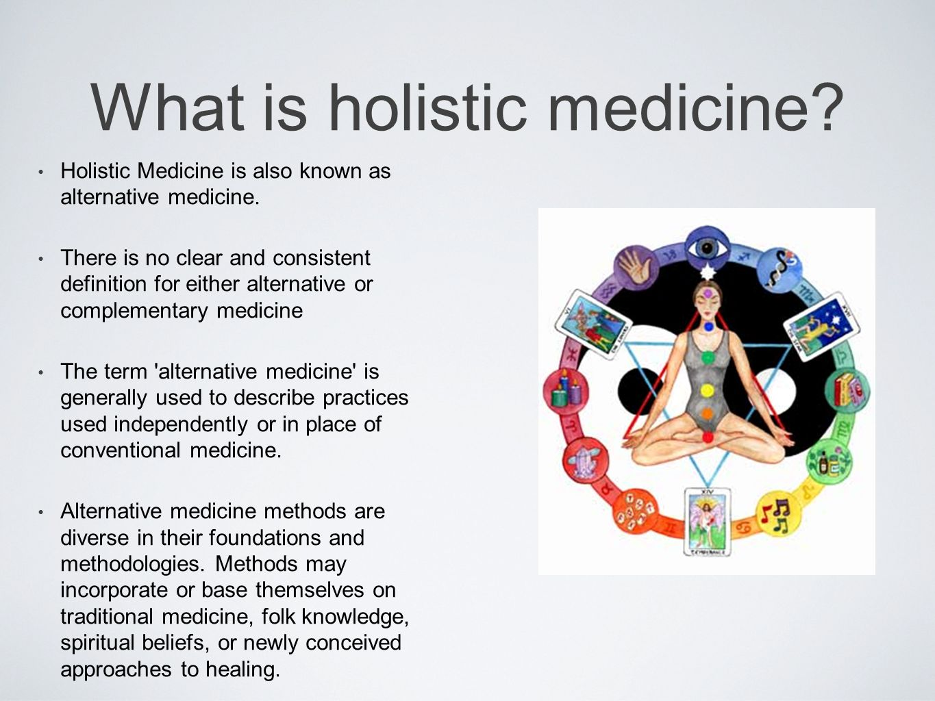 What is holistic medicine. Holistic Medicine is also known as alternative medicine.