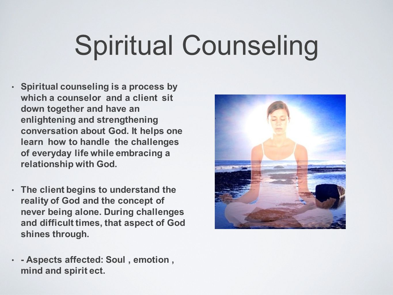 Spiritual Counseling Spiritual counseling is a process by which a counselor and a client sit down together and have an enlightening and strengthening conversation about God.