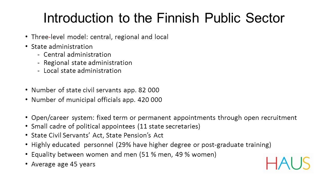 Introduction to the Finnish Public Sector Three-level model: central, regional and local State administration ‐Central administration ‐Regional state administration ‐Local state administration Number of state civil servants app.
