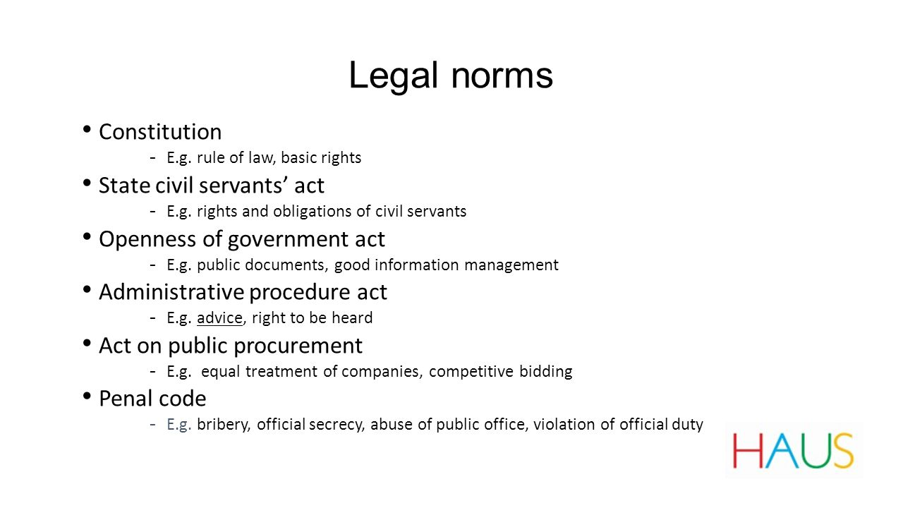 Legal norms Constitution ‐ E.g. rule of law, basic rights State civil servants' act ‐ E.g.