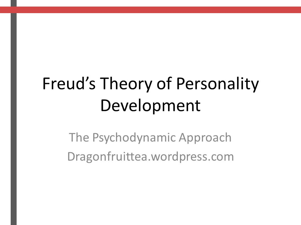Freud's Theory of Personality Development The Psychodynamic Approach Dragonfruittea.wordpress.com