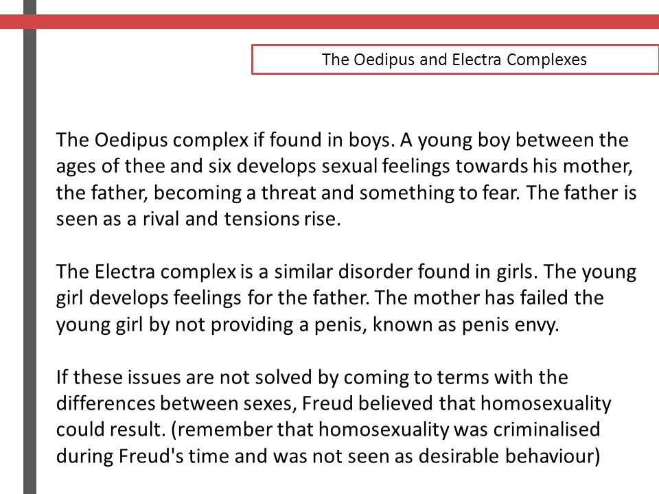 The Oedipus and Electra Complexes The Oedipus complex if found in boys.