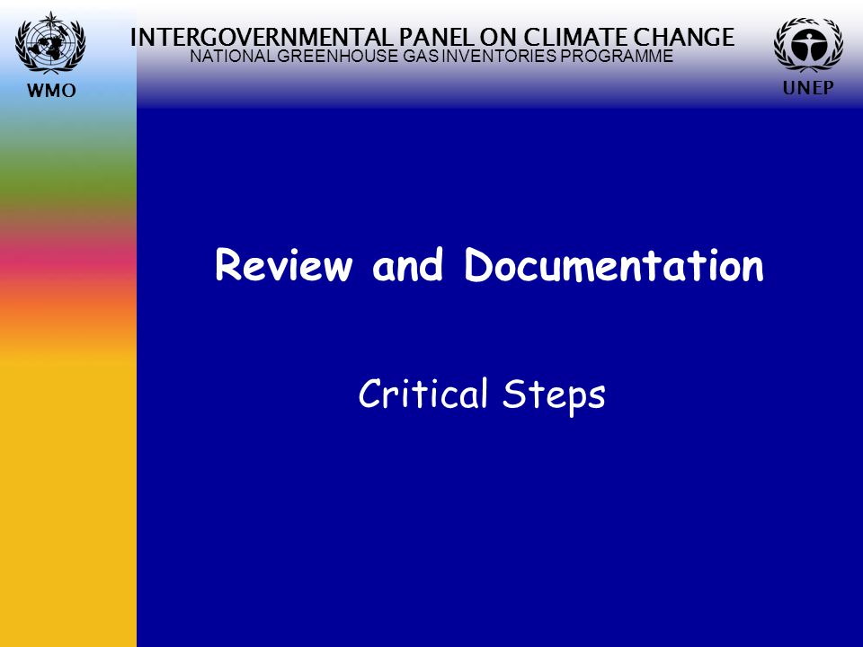 WMO UNEP INTERGOVERNMENTAL PANEL ON CLIMATE CHANGE NATIONAL GREENHOUSE GAS INVENTORIES PROGRAMME WMO UNEP Review and Documentation Critical Steps