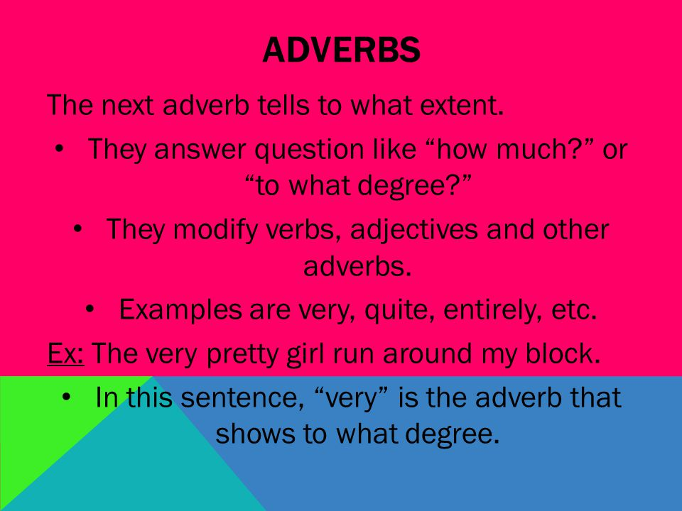 ADVERBS The next adverb tells to what extent.