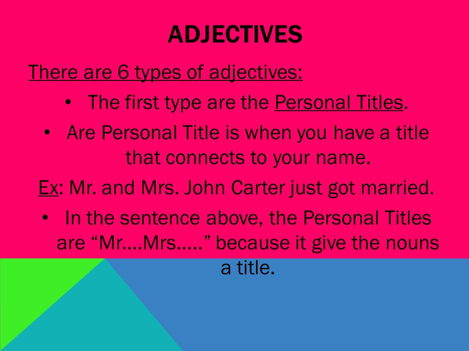 ADJECTIVES There are 6 types of adjectives: The first type are the Personal Titles.