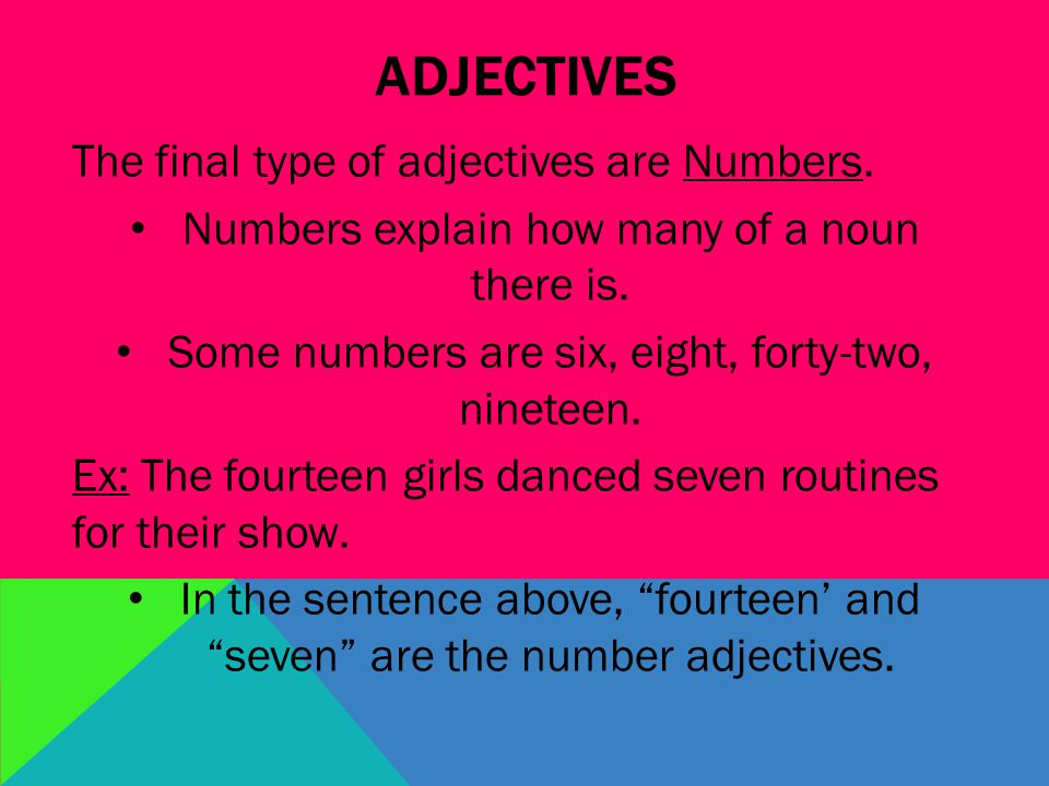 ADJECTIVES The final type of adjectives are Numbers.