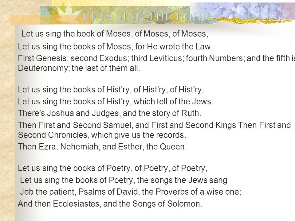 Let us sing the book of Moses, of Moses, of Moses, Let us sing the books of Moses, for He wrote the Law.