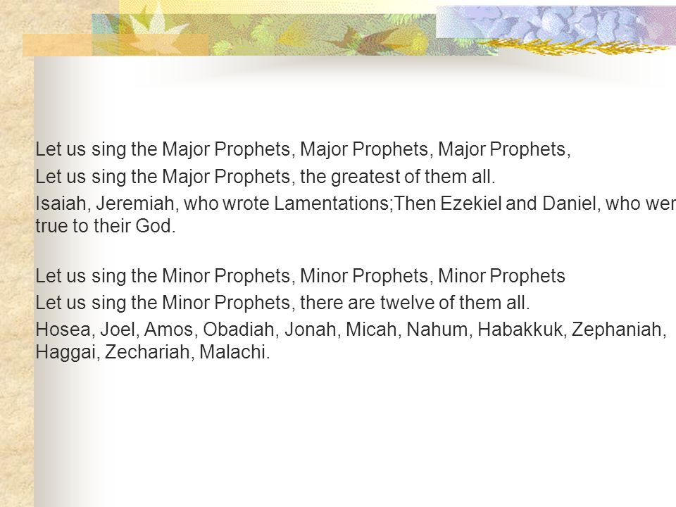 Let us sing the Major Prophets, Major Prophets, Major Prophets, Let us sing the Major Prophets, the greatest of them all.
