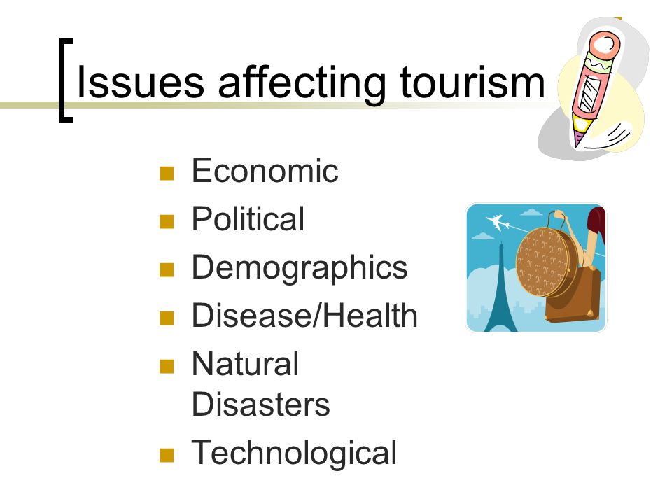 What issues can affect tourism?  Issues affecting tourism