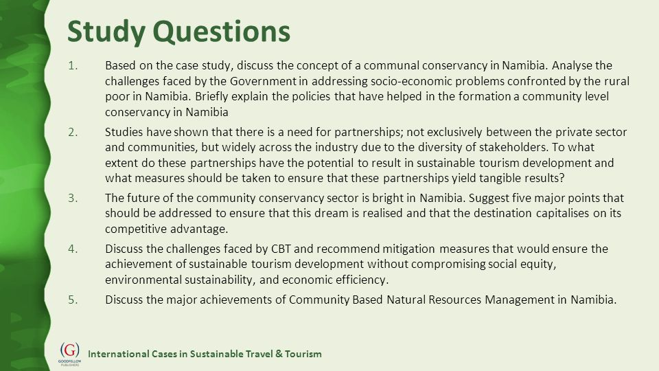 International Cases in Sustainable Travel & Tourism Study Questions 1.Based on the case study, discuss the concept of a communal conservancy in Namibia.