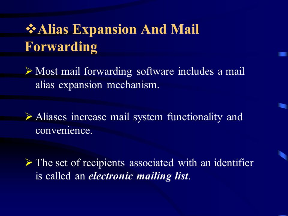  Alias Expansion And Mail Forwarding  Most mail forwarding software includes a mail alias expansion mechanism.