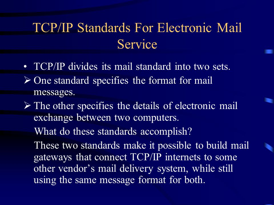 TCP/IP Standards For Electronic Mail Service TCP/IP divides its mail standard into two sets.