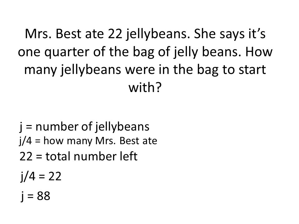 Mrs. Best ate 22 jellybeans. She says it's one quarter of the bag of jelly beans.