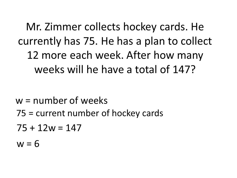 Mr. Zimmer collects hockey cards. He currently has 75.