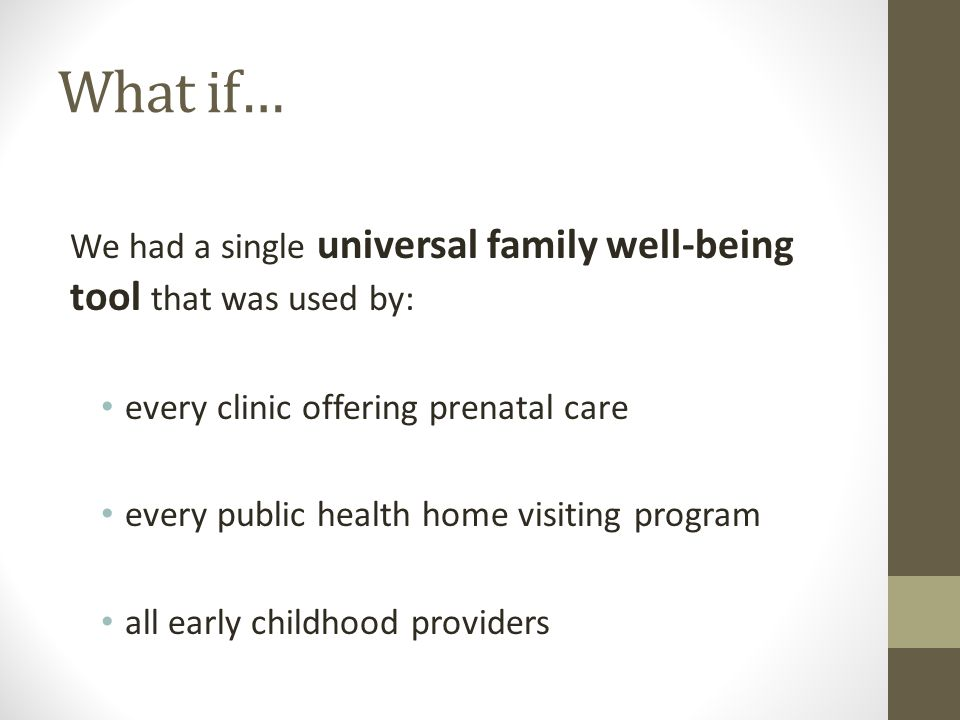 What if… We had a single universal family well-being tool that was used by: every clinic offering prenatal care every public health home visiting program all early childhood providers