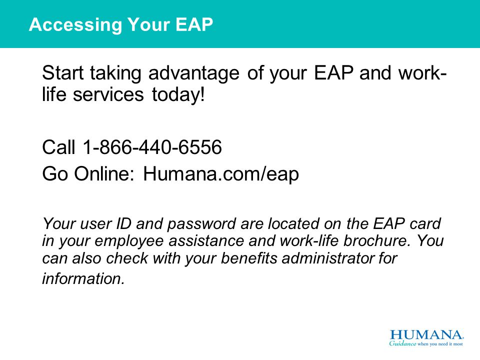 Accessing Your EAP Start taking advantage of your EAP and work- life services today.