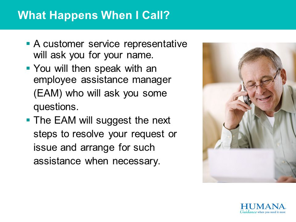 What Happens When I Call.  A customer service representative will ask you for your name.