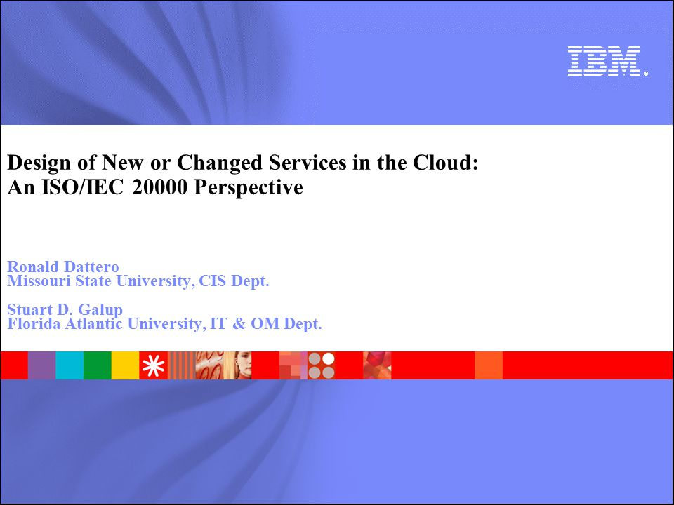 Design of New or Changed Services in the Cloud: An ISO/IEC Perspective Ronald Dattero Missouri State University, CIS Dept.