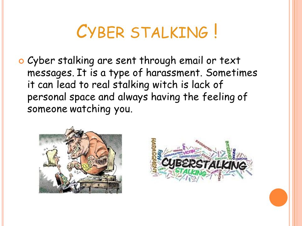 C YBER STALKING . Cyber stalking are sent through  or text messages.