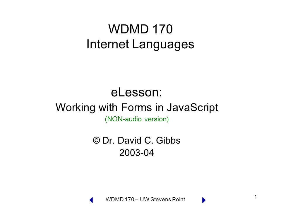 WDMD 170 – UW Stevens Point 1 WDMD 170 Internet Languages eLesson: Working with Forms in JavaScript (NON-audio version) © Dr.
