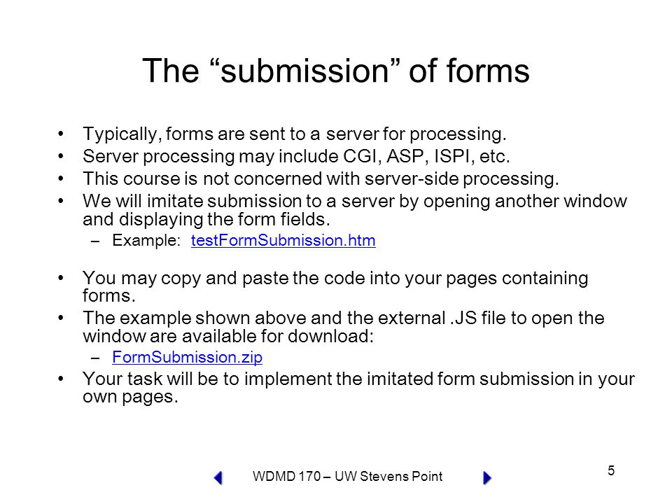 WDMD 170 – UW Stevens Point 5 The submission of forms Typically, forms are sent to a server for processing.