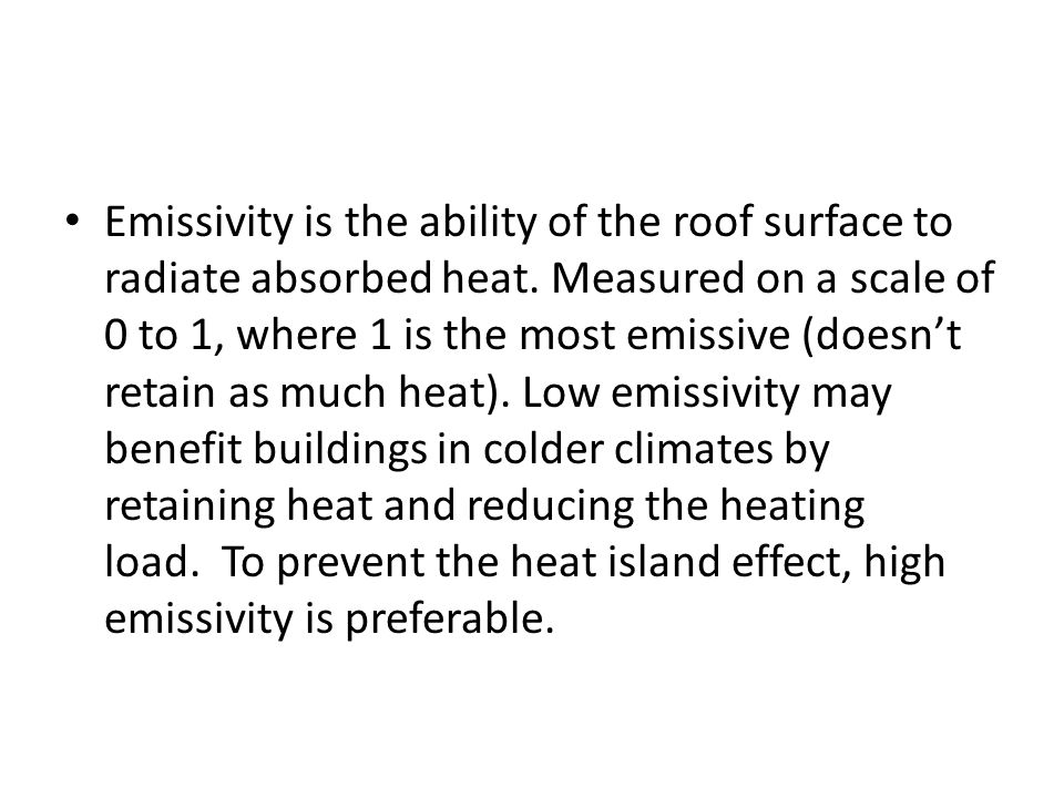 Emissivity is the ability of the roof surface to radiate absorbed heat.