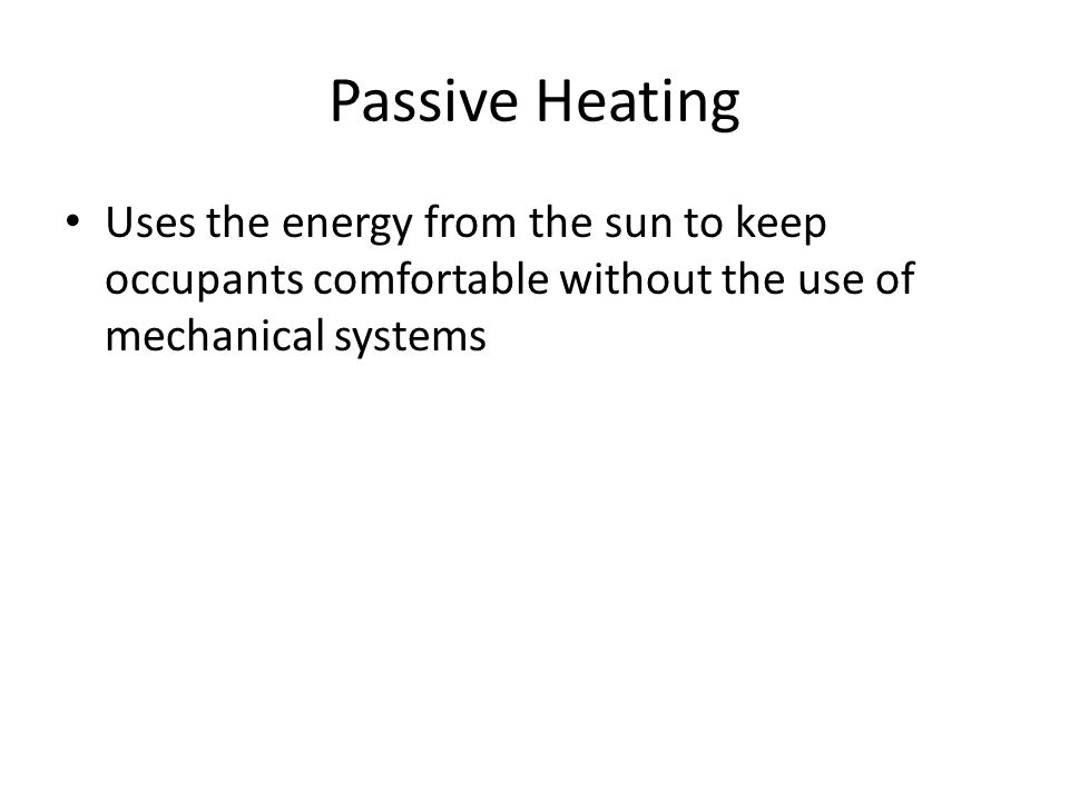 Uses the energy from the sun to keep occupants comfortable without the use of mechanical systems