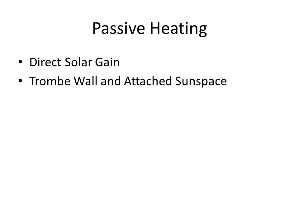 Passive Heating Direct Solar Gain Trombe Wall and Attached Sunspace