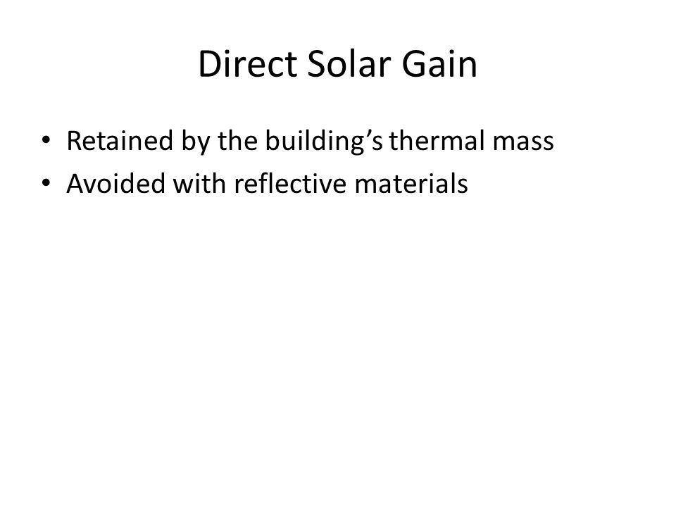 Direct Solar Gain Retained by the building's thermal mass Avoided with reflective materials
