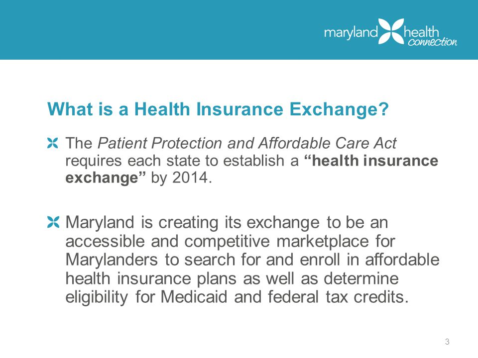 The Patient Protection and Affordable Care Act requires each state to establish a health insurance exchange by 2014.